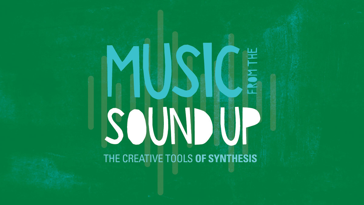 Music of Making Music - Music From the Sound Up: The Creative Tools of Synthesis